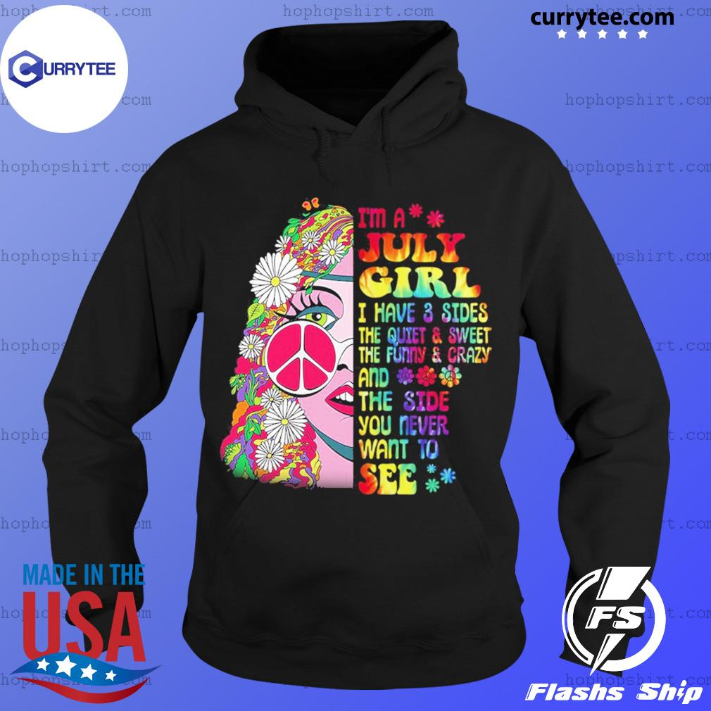 I'm A July Girl The Side You Never Want To See Peace Flower Shirt Hoodie