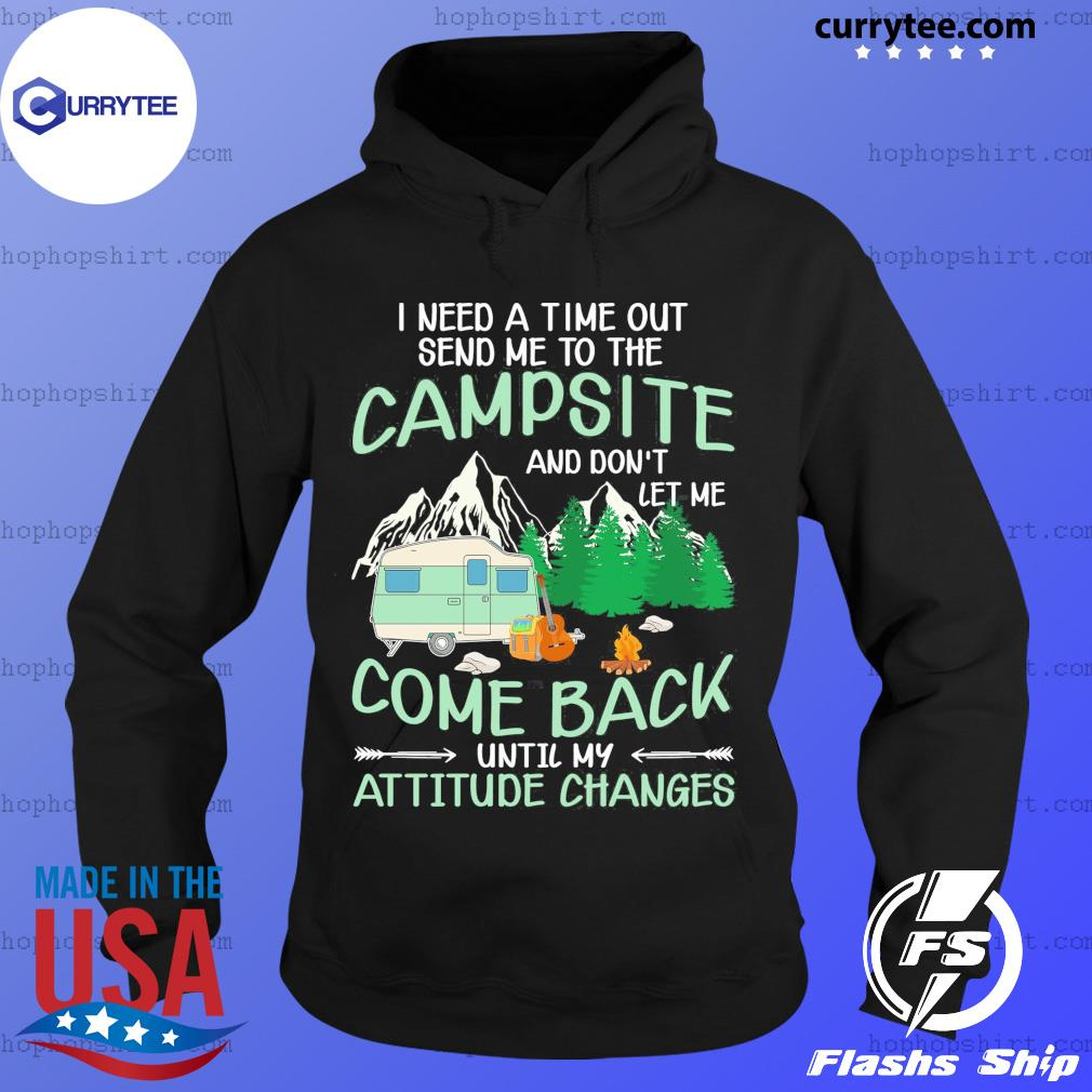 I Need A Time Out Send Me To The Campsite Come Back Until My Attitude Changes Shirt Hoodie