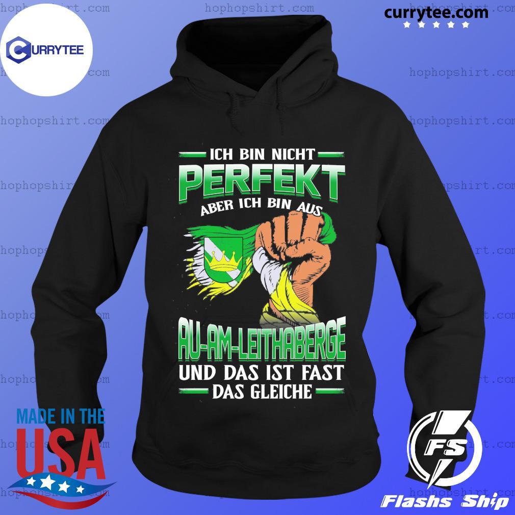 Ich Bin Nicht Perfekt Au-Am-Leithaberge Und Das Ist Fast Das Gleiche Shirt Hoodie