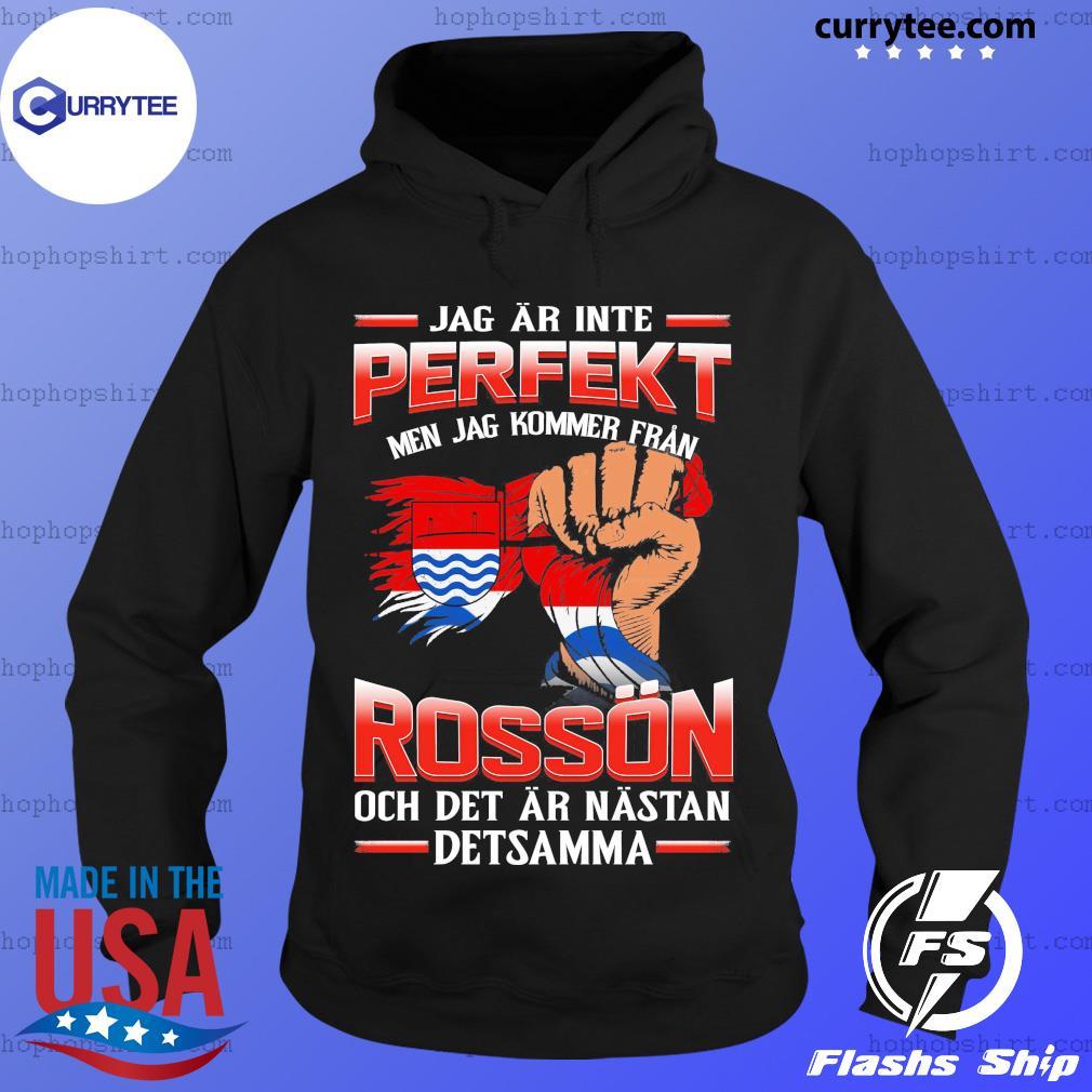 Jag Ar Inte Perfekt Rosson Och Det Ar Nastan Detsamma Shirt Hoodie