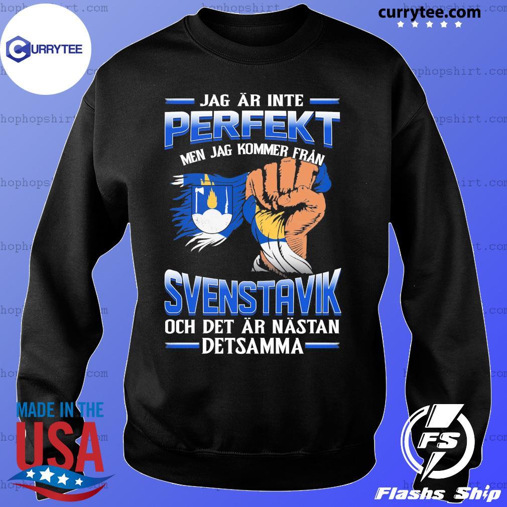 Jag Ar Inte Perfekt Svenstavik Och Det Ar Nastan Detsamma Shirt Sweater