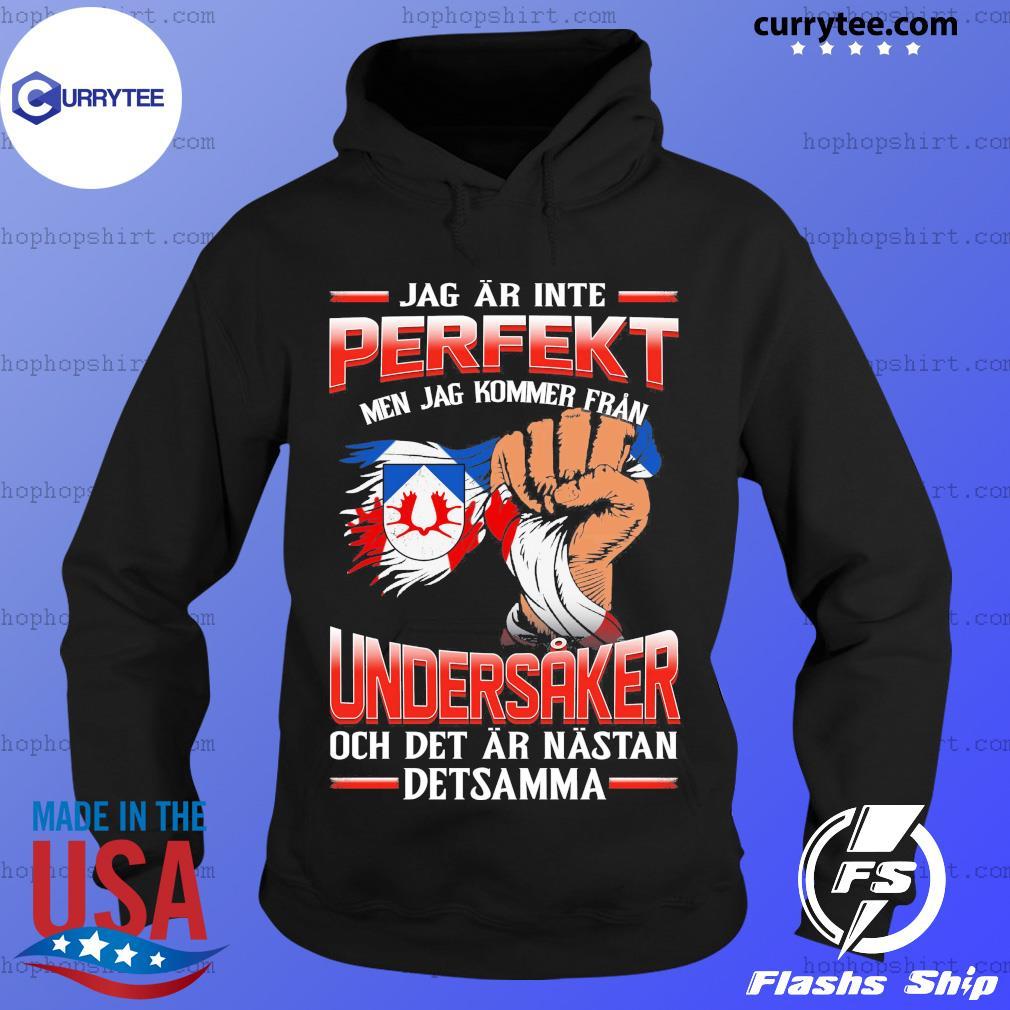 Jag Ar Inte Perfekt Undersaker Och Det Ar Nastan Detsamma Shirt Hoodie