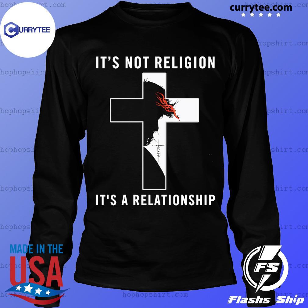 Jesus It's Not Religion It's A Relationship Shirt LongSleeve