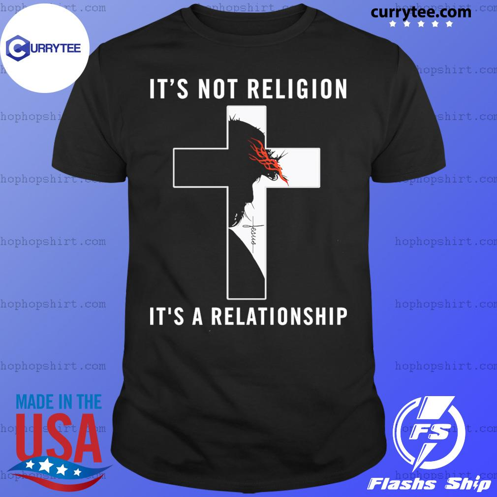 Jesus It's Not Religion It's A Relationship Shirt