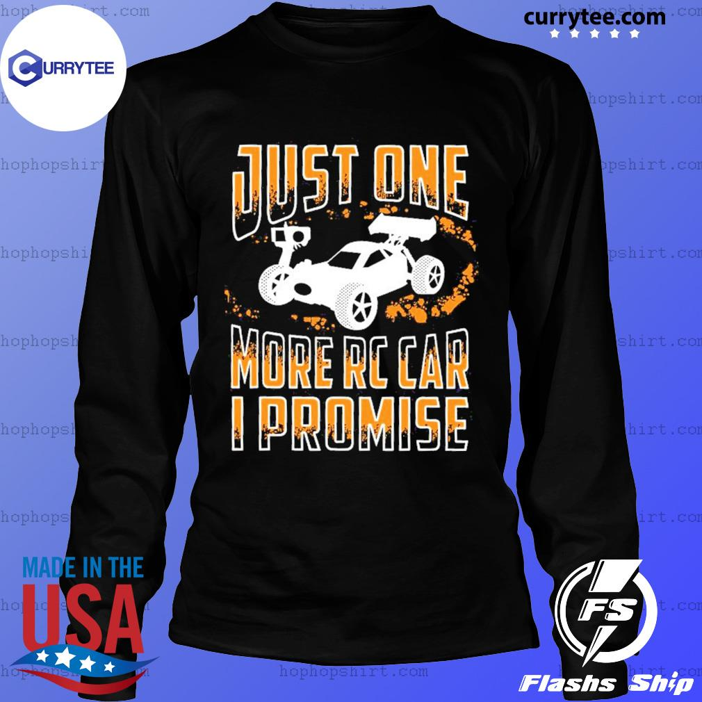 Just One More Rc Car I Promise Shirt LongSleeve