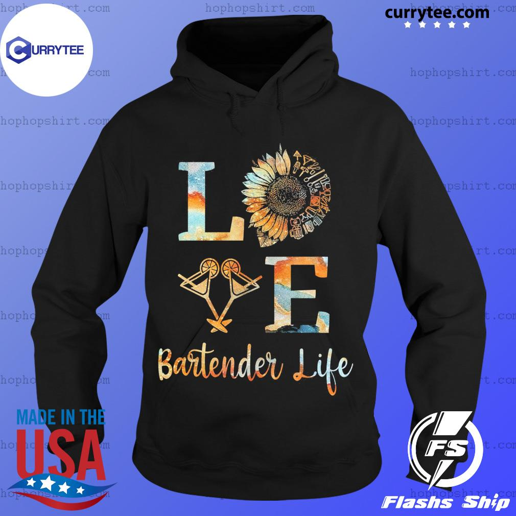 Love Bartender Life Sunflower Wine Shirt Hoodie