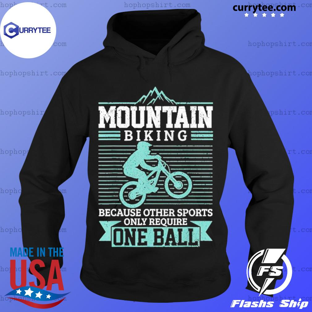 Mountain Biking Because Other Sports Only Require One Ball T-Shirt Hoodie