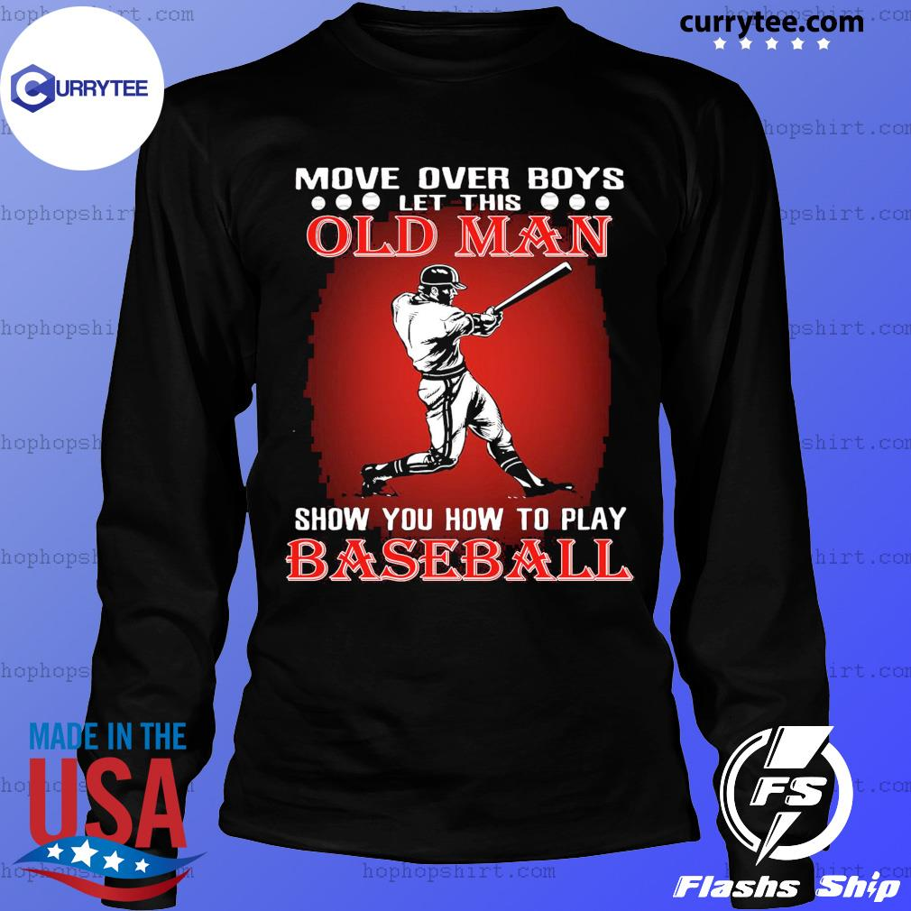 Move Over Boys Let This Old Man Baseball Shirt LongSleeve