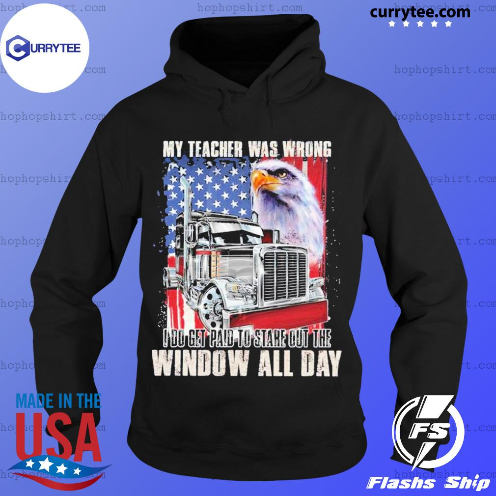 My Teacher Was Wrong I Do Get Paid To Stare Out The Window All Day Eagle Us Flag Shirt Hoodie