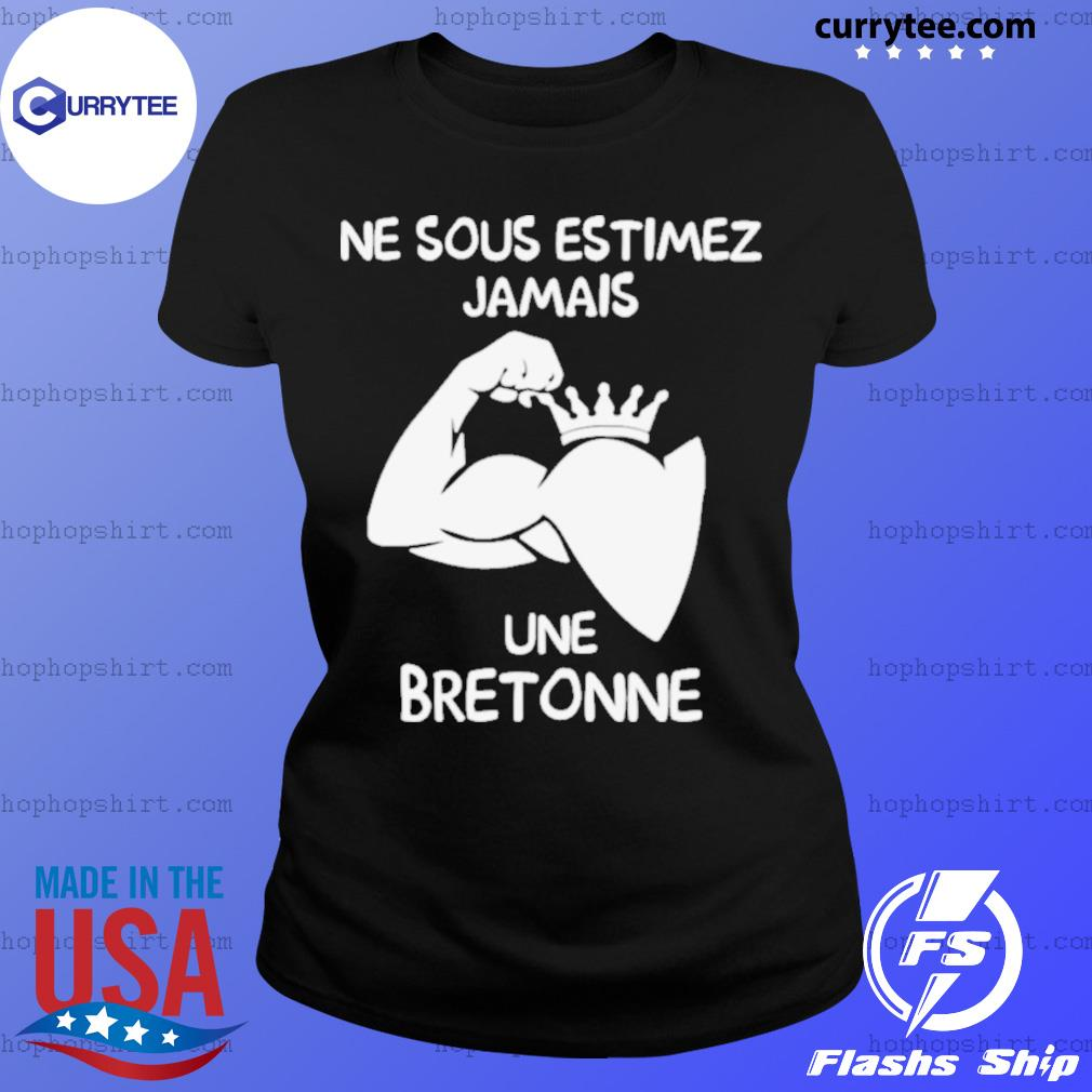 Ne Sous Estimez Jamais Une Bretonne Ladies Tee