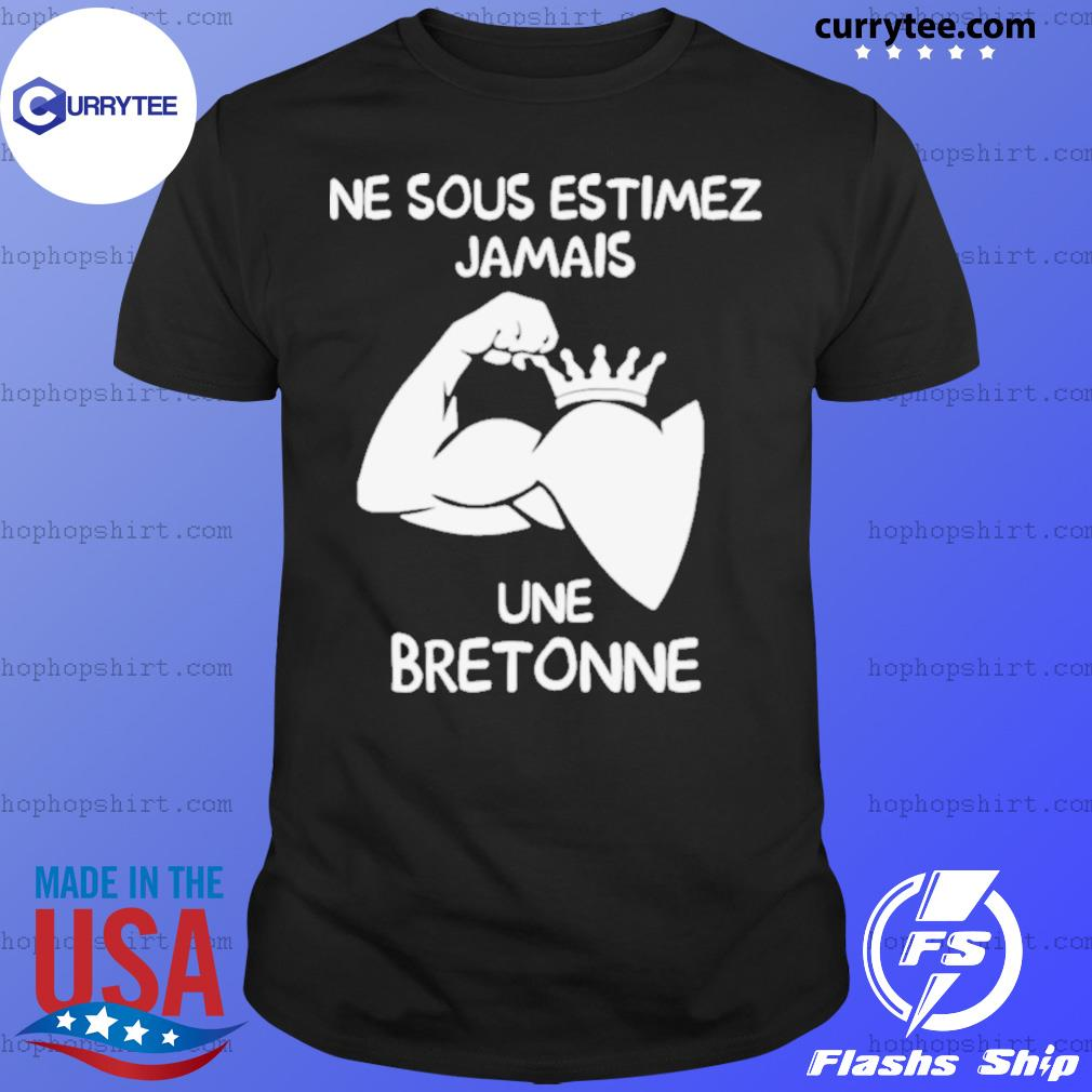 Ne Sous Estimez Jamais Une Bretonne shirt