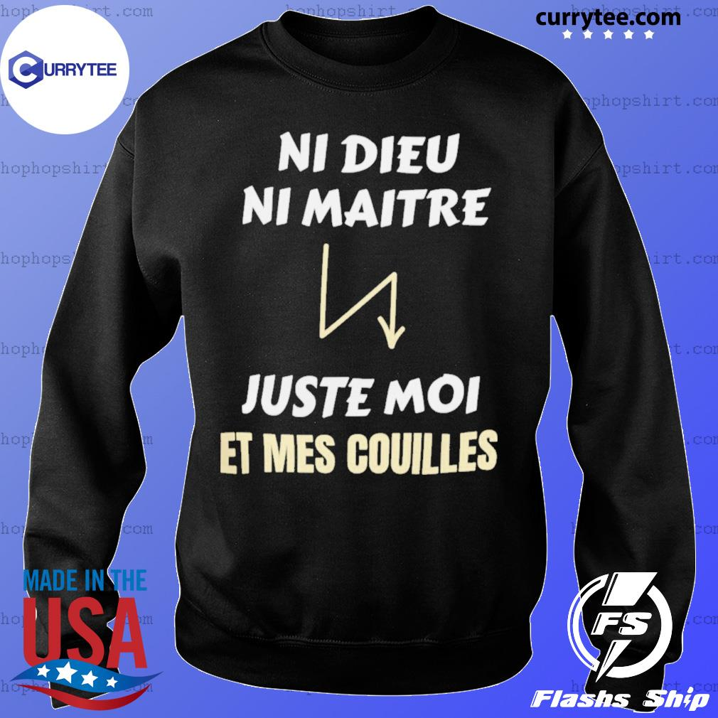 Ni Dieu Ni Maitre Juste Moi Et Mes Couilles Shirt Sweater