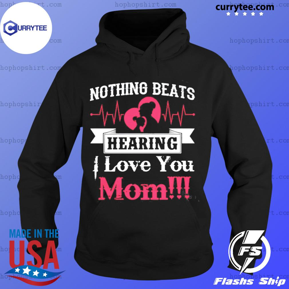 Nothing Beats Hearing I Love You Mom Shirt Hoodie