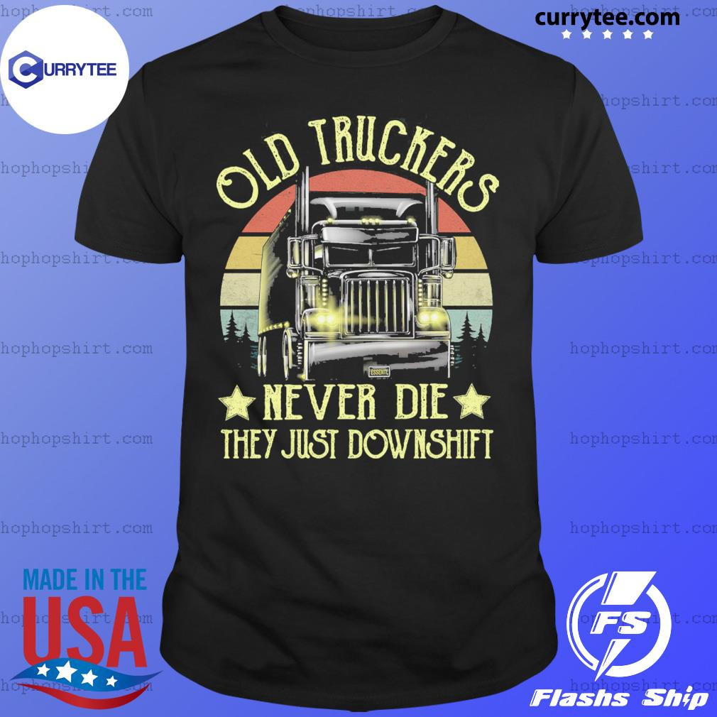 Old Truckers Never Die They Just Downshift Vintage Retro Shirt