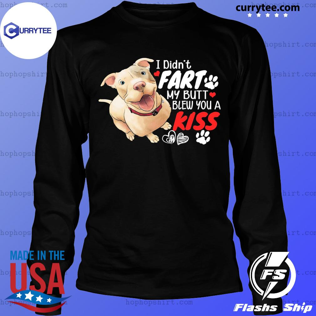 Pitbull I Didn't Fart My Butt Blew You A Kiss Shirt LongSleeve