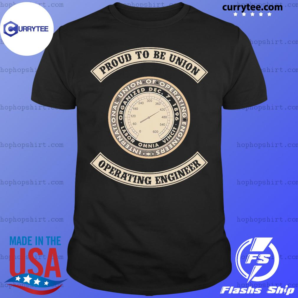 Proud To Be Union Operating Engineer Shirt