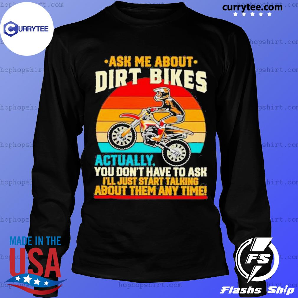 Retro Ask Me About Dirt Bikes Actually You Dont Have To Ask Vintage LongSleeve