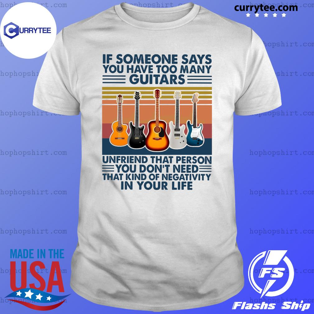 Retro If Someone Says You Have Too Many Guitars Vintage Shirt