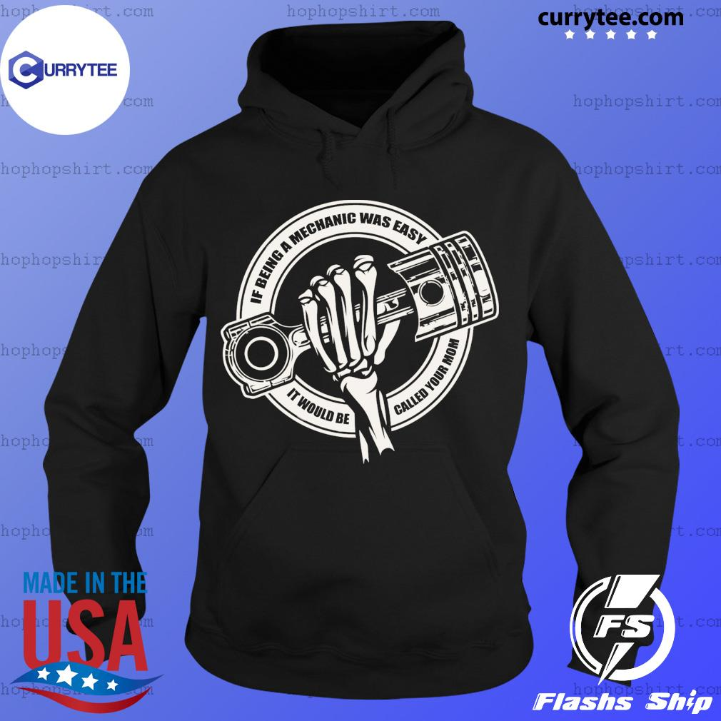 Skeleton If Being A Mechanic Was Easy It Would Be Called Your Mom Shirt Hoodie