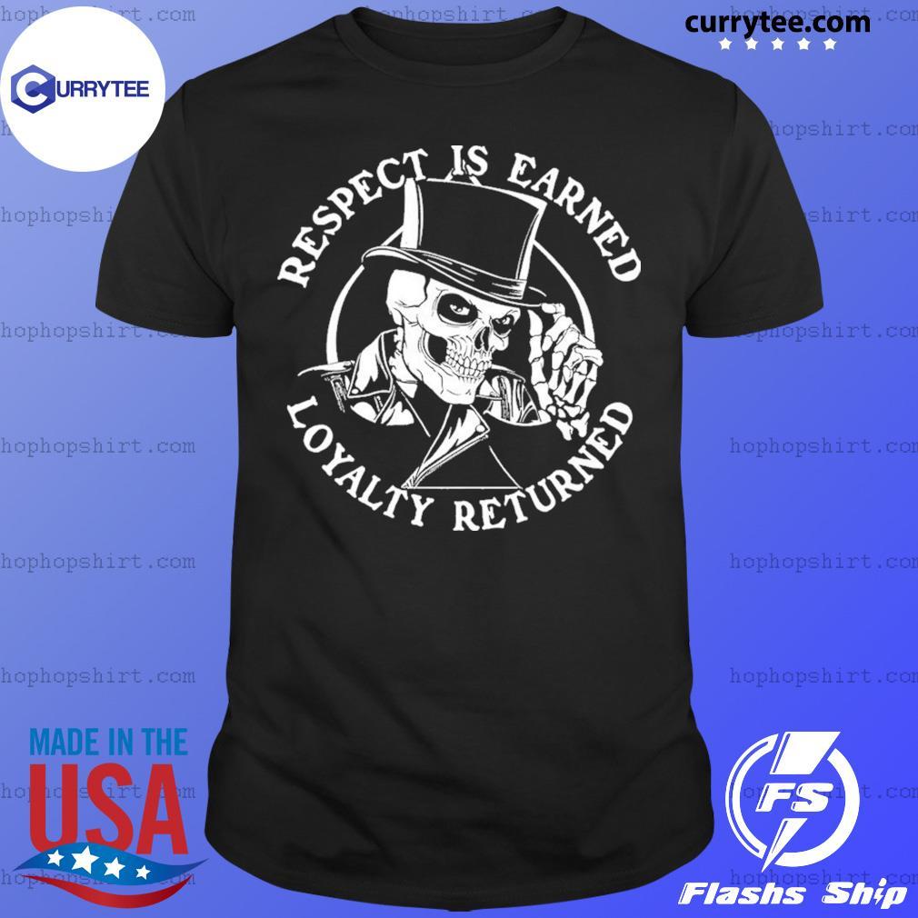 Skeleton Respect Is Earned Loyalty Returned Shirt