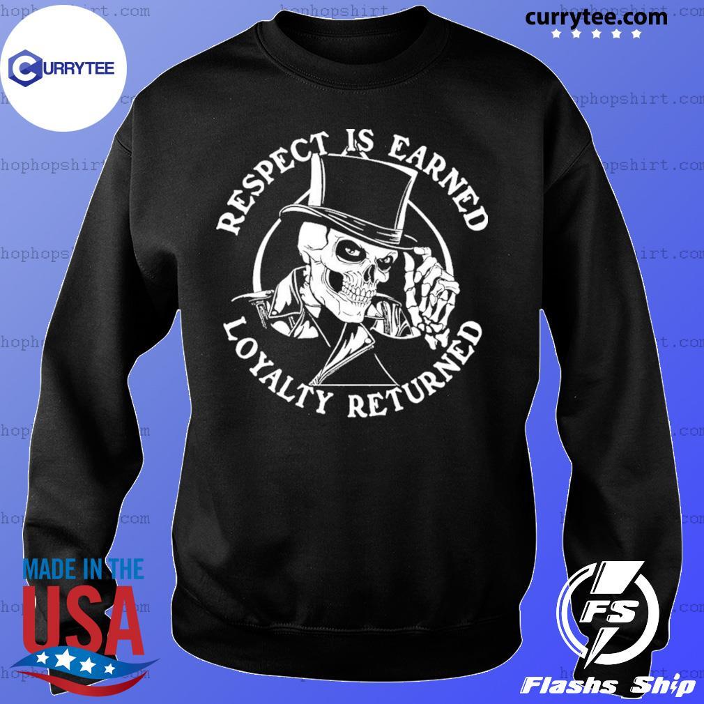 Skeleton Respect Is Earned Loyalty Returned Shirt Sweater