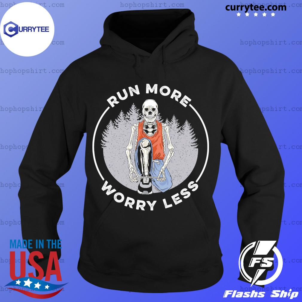 Skeleton Run More Worry Less Shirt Hoodie