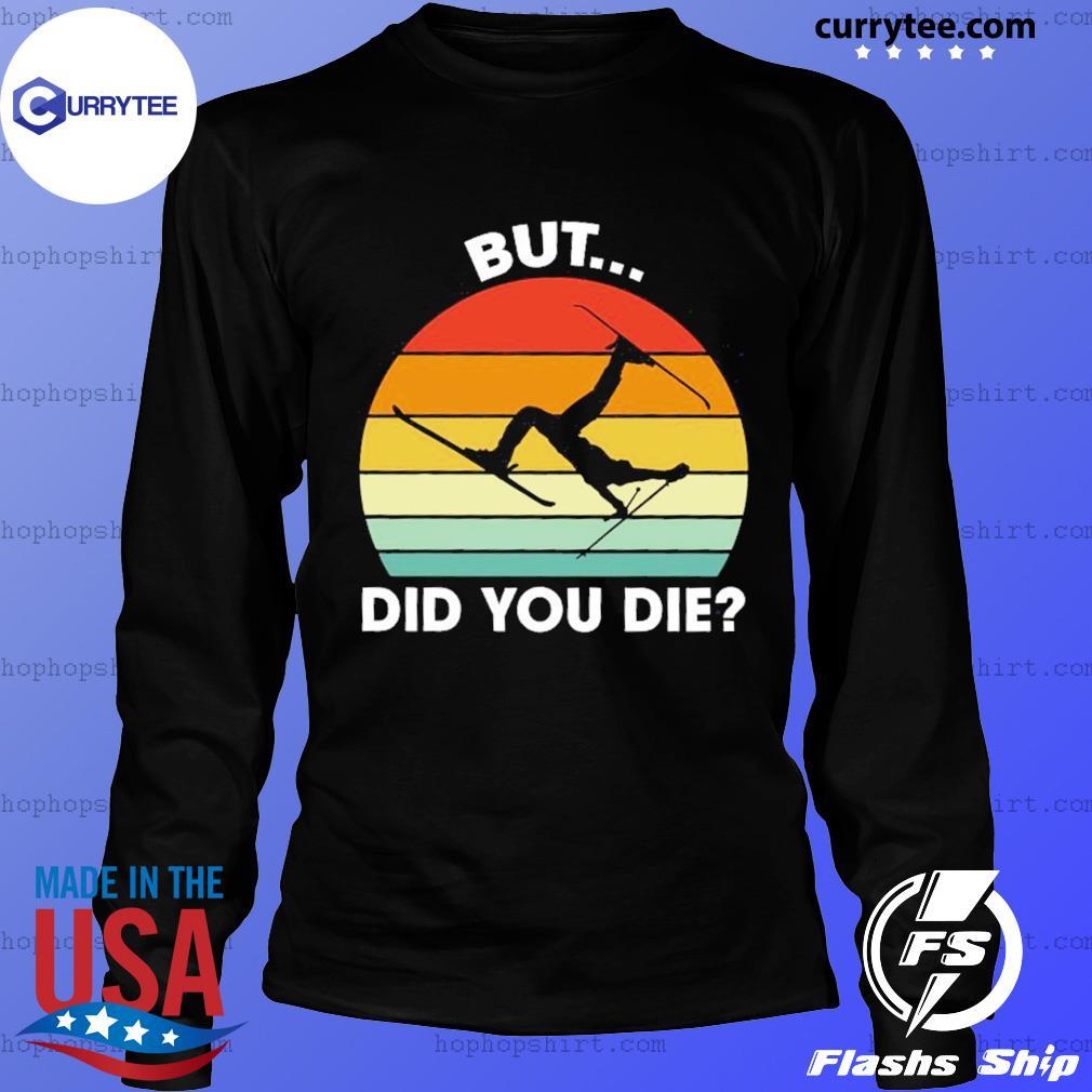 Skiing But Did You Die Vintage Retro Shirt LongSleeve