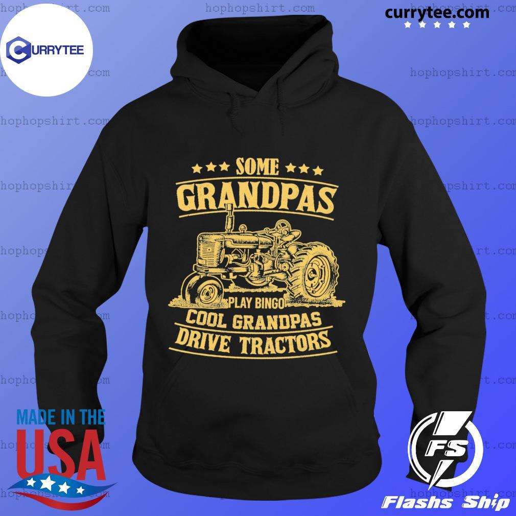 Some Grandpas Play Bingo Cool Grandpa's Drive Tractors Shirt Hoodie