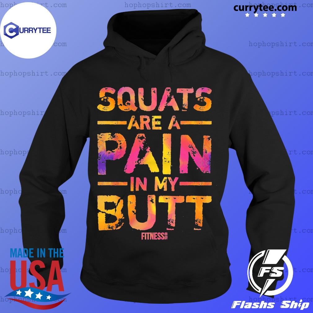 Squats Are A Pain In My Butt Fitness Shirt Hoodie