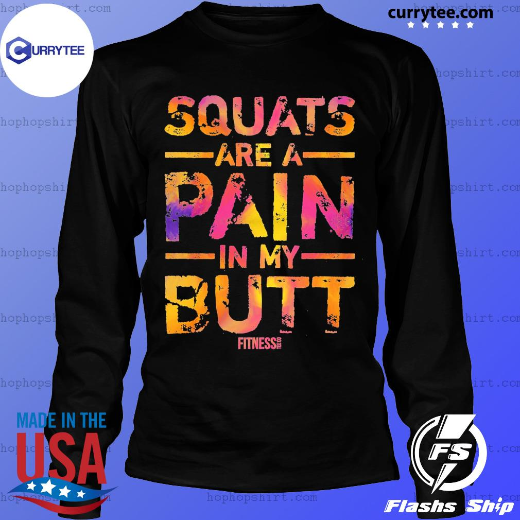 Squats Are A Pain In My Butt Fitness Shirt LongSleeve