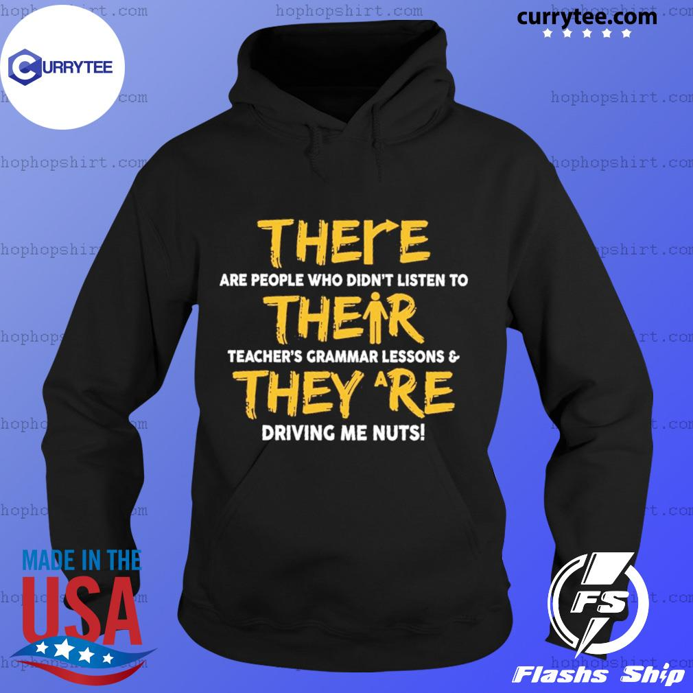 There Are People Who Didn't Listen To Their They Are Driving Me Nuts Shirt Hoodie