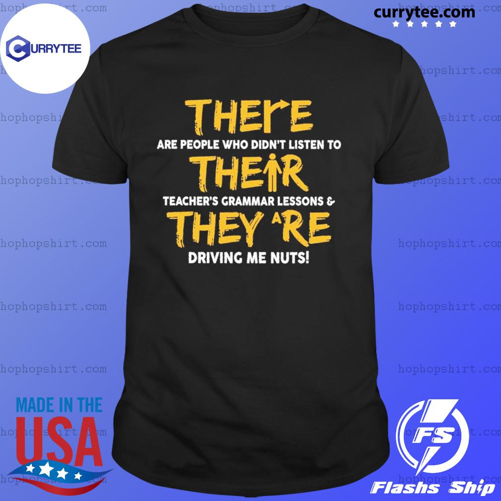 There Are People Who Didn't Listen To Their They Are Driving Me Nuts Shirt