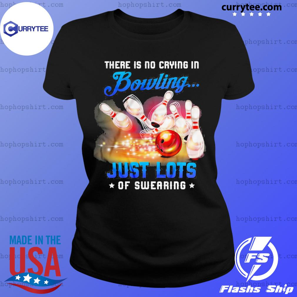 There Is No Crying In Bowling Just Lots Of Swearing Shirt Ladies Tee