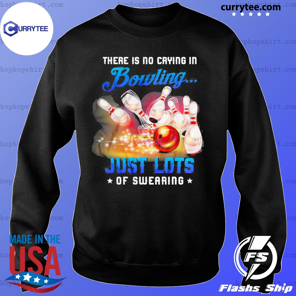 There Is No Crying In Bowling Just Lots Of Swearing Shirt Sweater