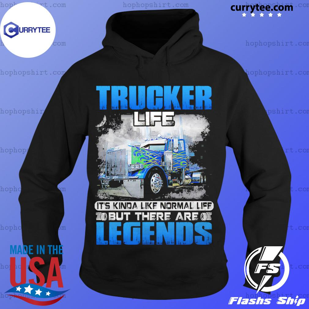 Trucker Life But There Are Legends Shirt Hoodie