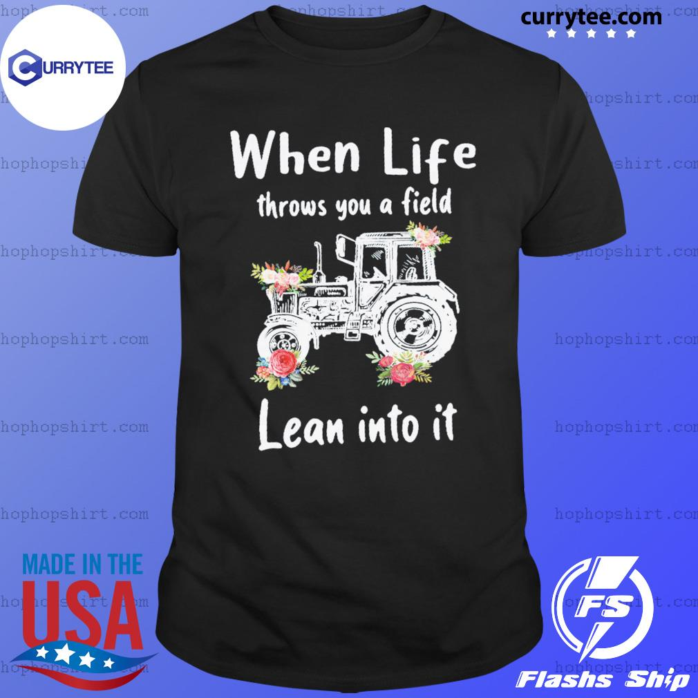 When Life Throws You A Field Lean Into It Flower Shirt
