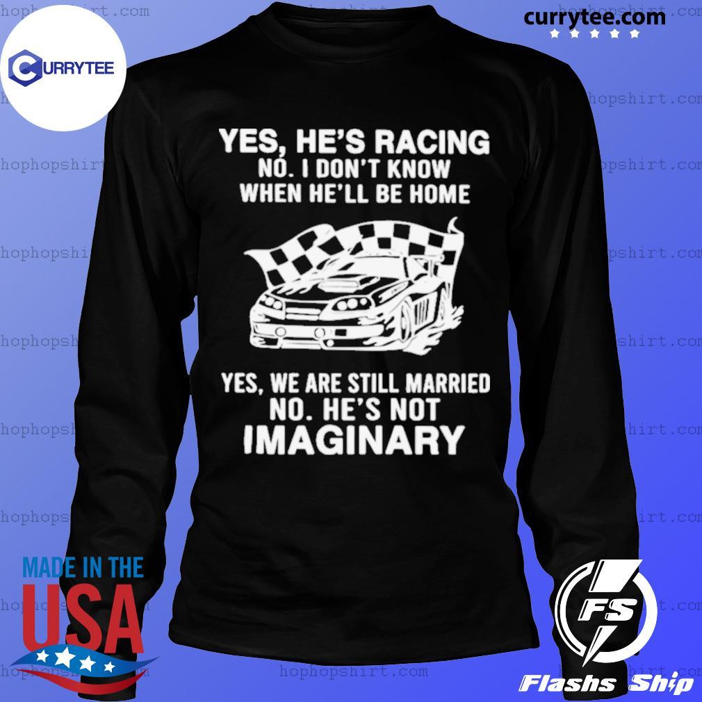 Yes He's Racing No I Don't Know When He'll Be Home LongSleeve