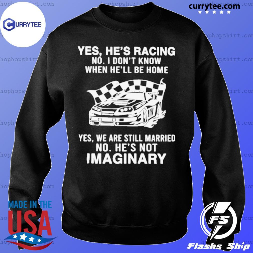 Yes He's Racing No I Don't Know When He'll Be Home Sweater