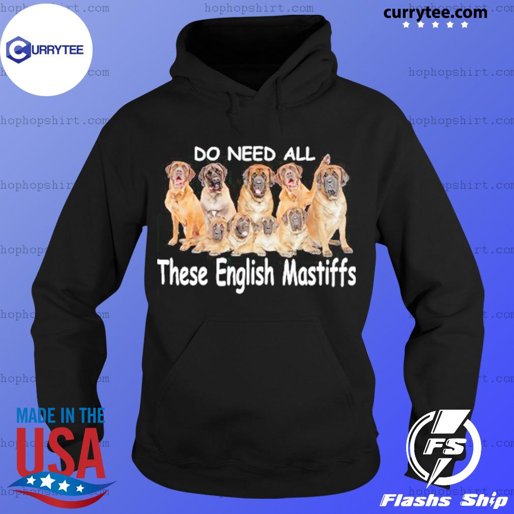 Yes I Really Do Need All These English Mastiffs Shirt Hoodie