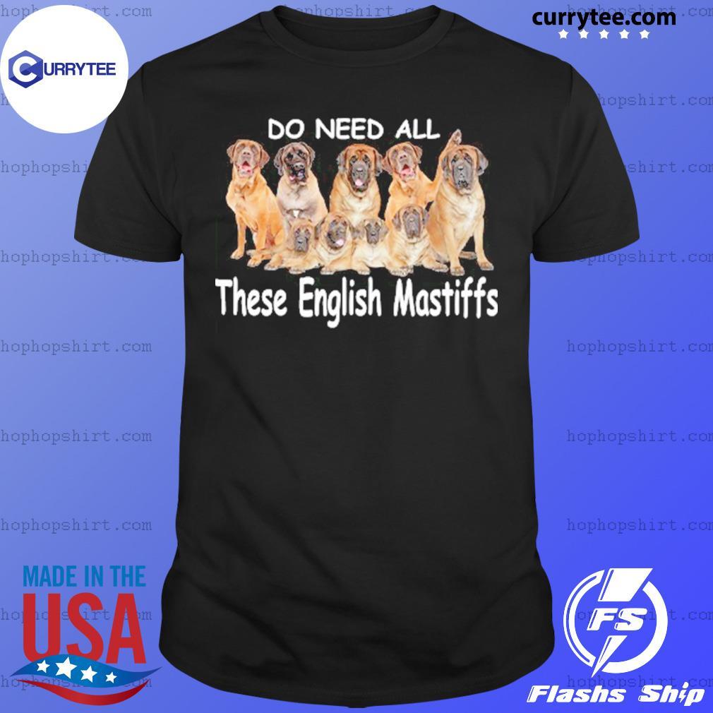 Yes I Really Do Need All These English Mastiffs Shirt