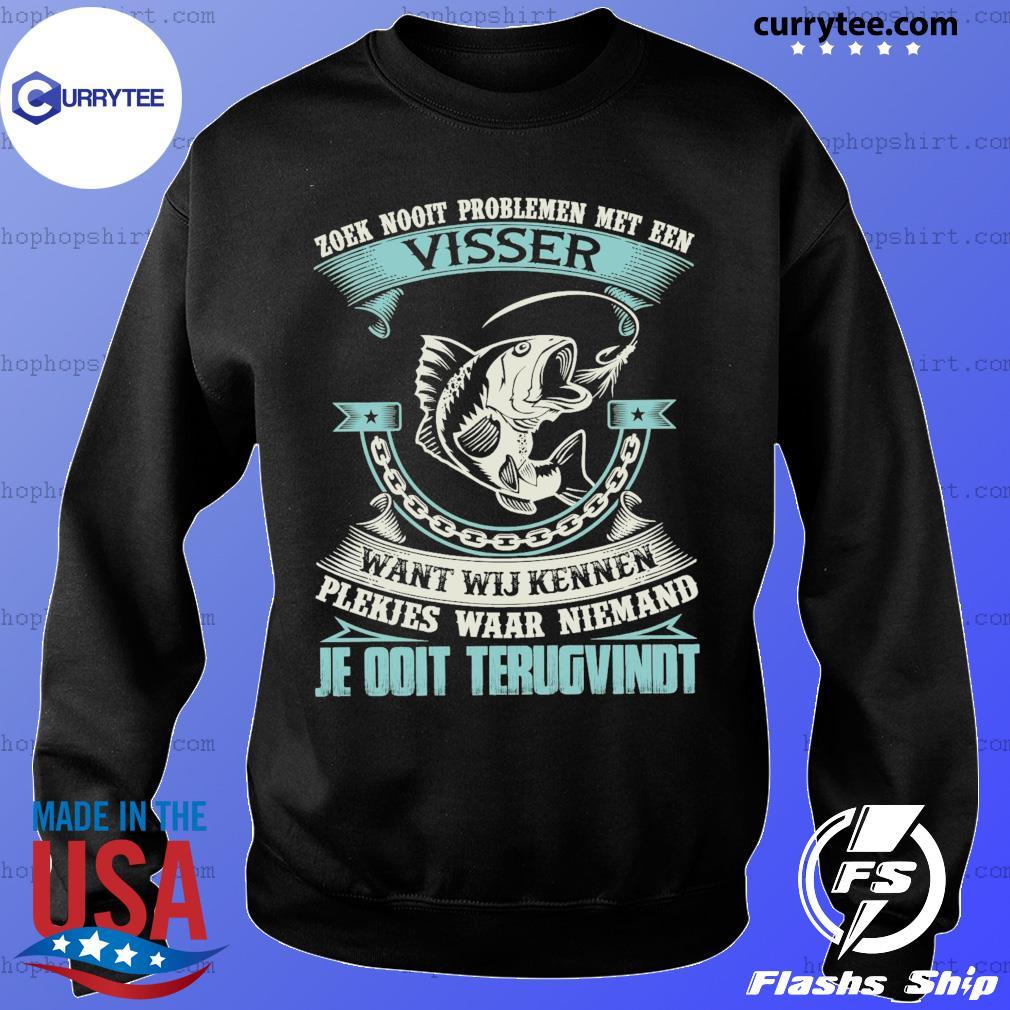 Zoek Nooit Problemen Met Een Visser Je Ooit Terugvindt Shirt Sweater