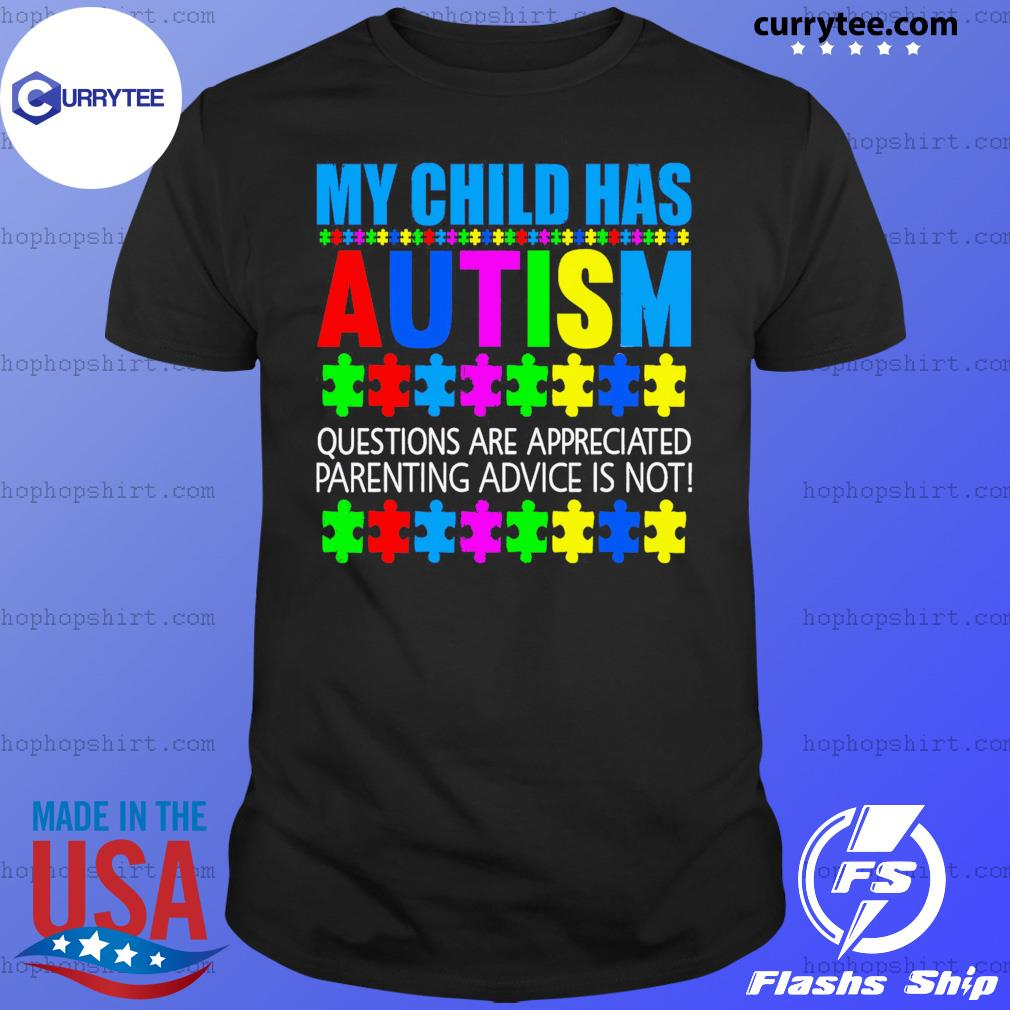 My Child Has Autism Questions Are Appreciated Parenting Advice Is Not Shirt