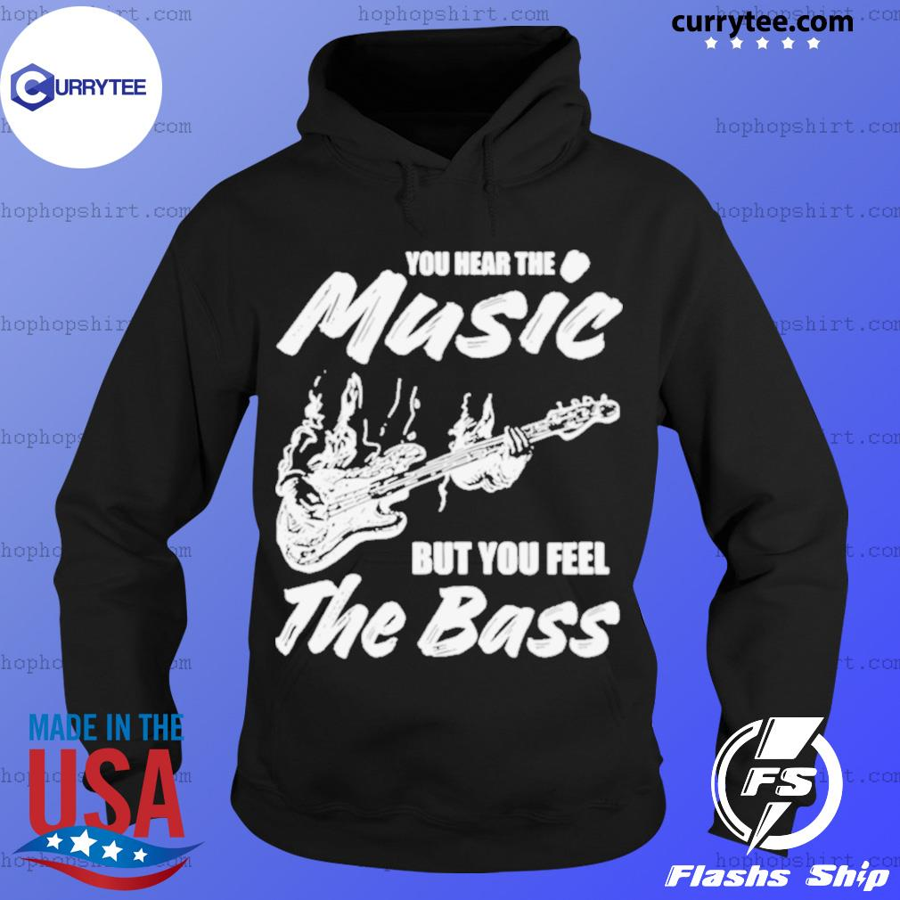 You hear the music but you feel the bass guitar Hoodie