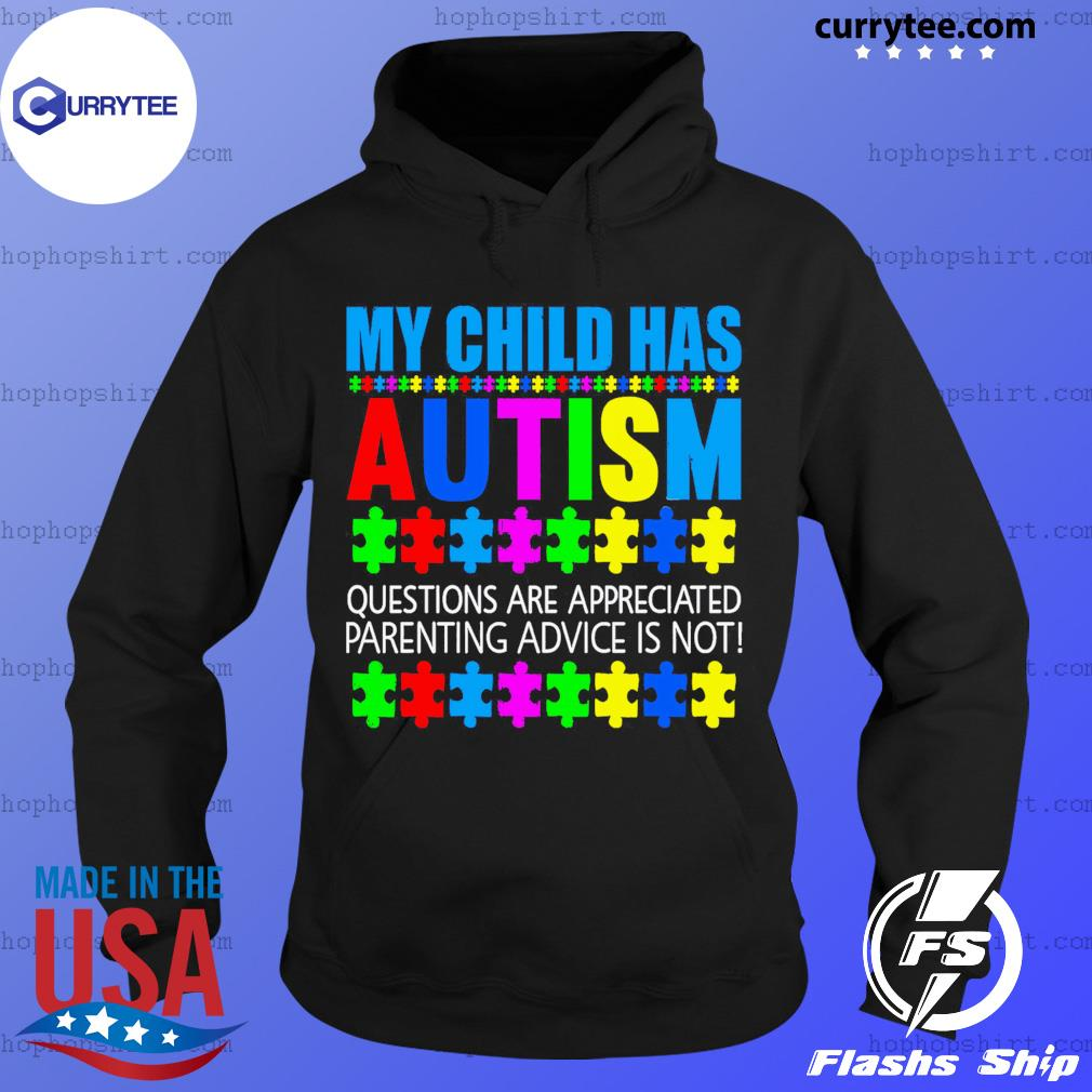 My Child Has Autism Questions Are Appreciated Parenting Advice Is Not Shirt Hoodie