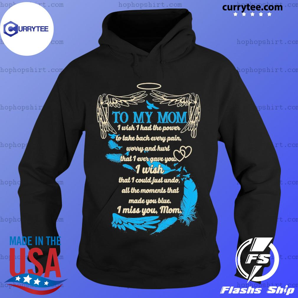 To My Mom I Wish That I Could Just Undo I Miss You Mom Angel Wing Shirt Hoodie