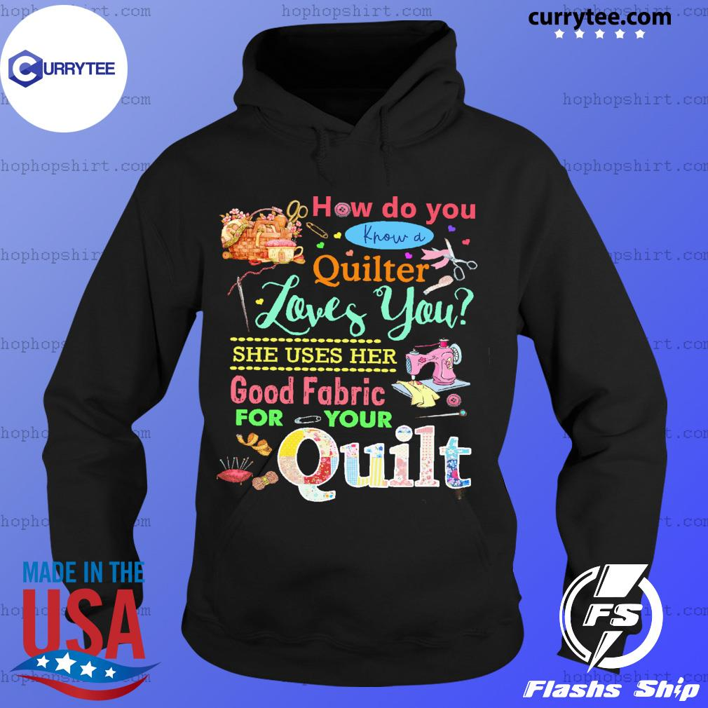 How Do You Know A Quilter Loves You Good Fabric For Your Quilt Shirt Hoodie