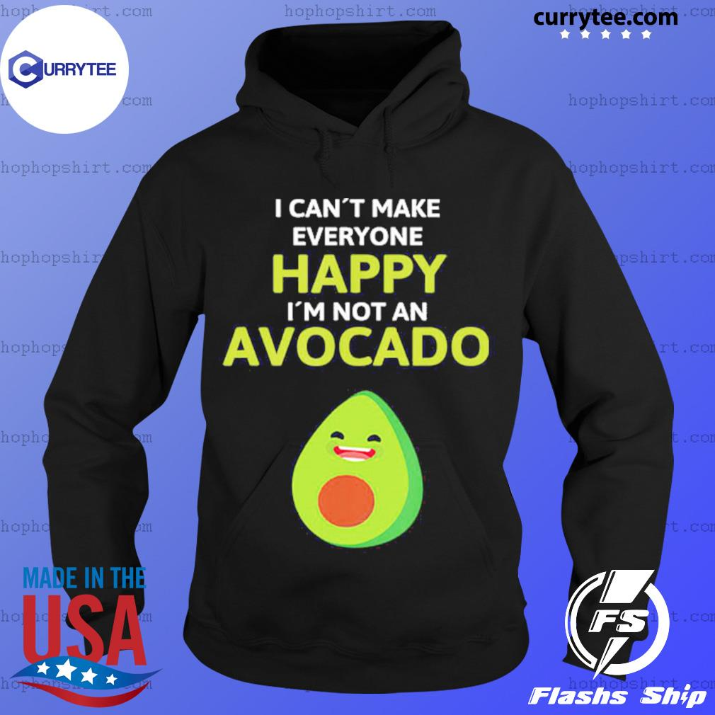 I Can't Make Everyone Happy I'm Not An Avocado Shirt Hoodie