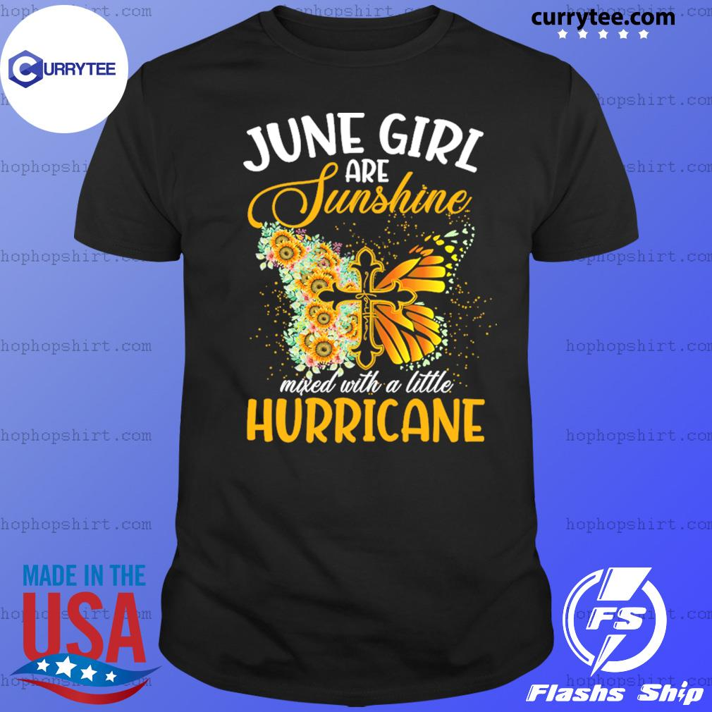 Jesus Butterfly June Girls Are Sunshine Faith Mixed With A Little Hurricane Shirt