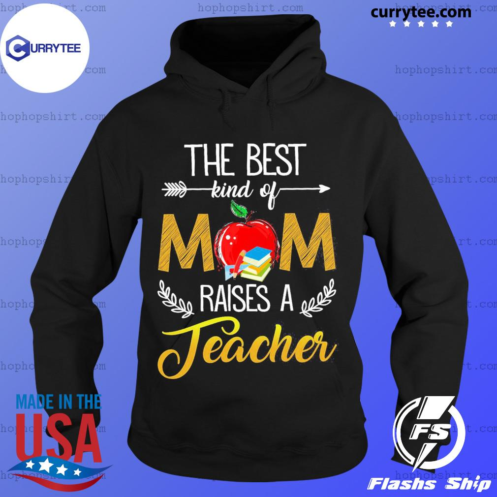 The Best Kind Of Mom Raised A Teacher T-Shirt Hoodie