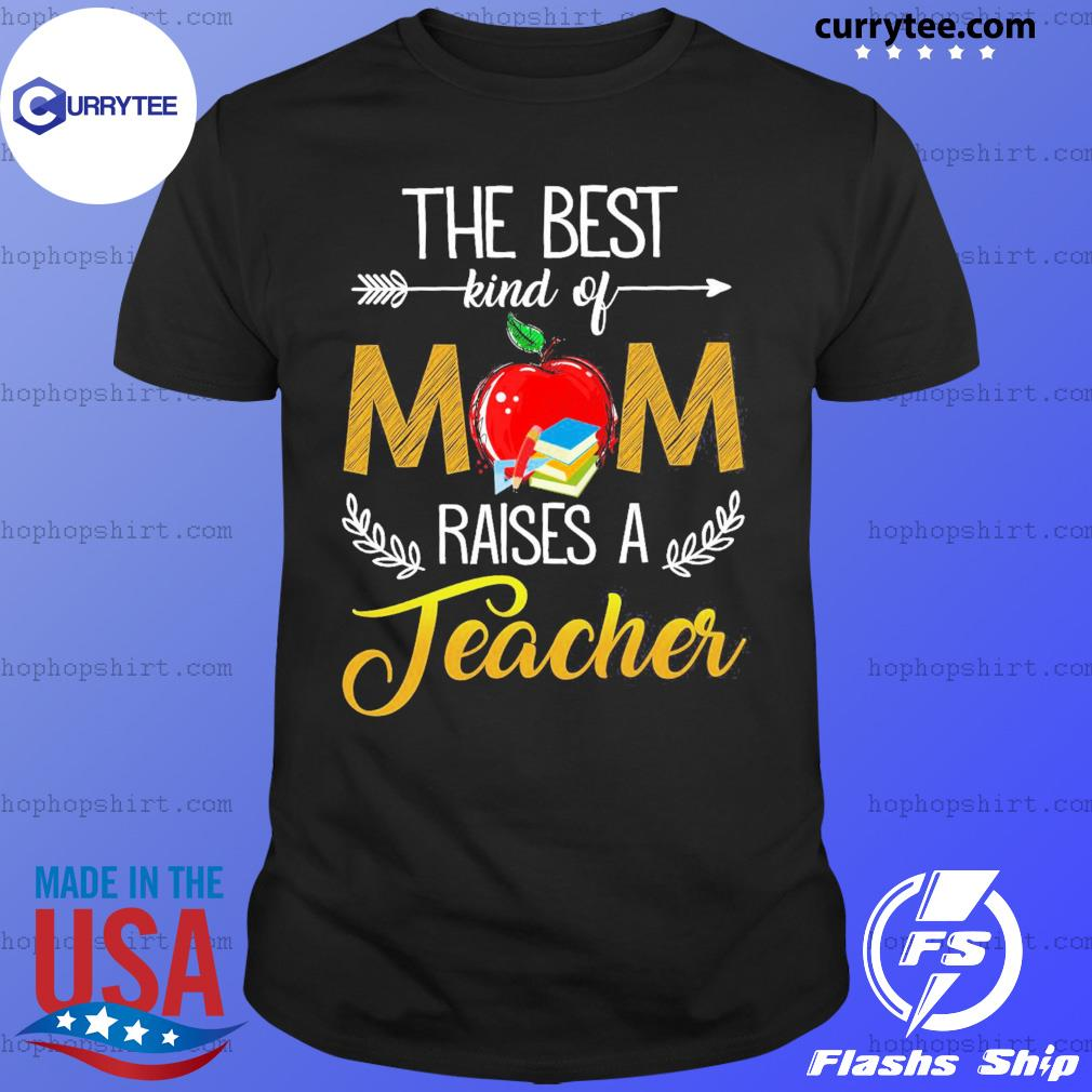 The Best Kind Of Mom Raised A Teacher T-Shirt